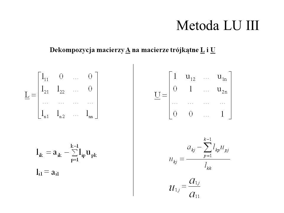 Metoda LU III Dekompozycja macierzy A na macierze trójkątne L i U