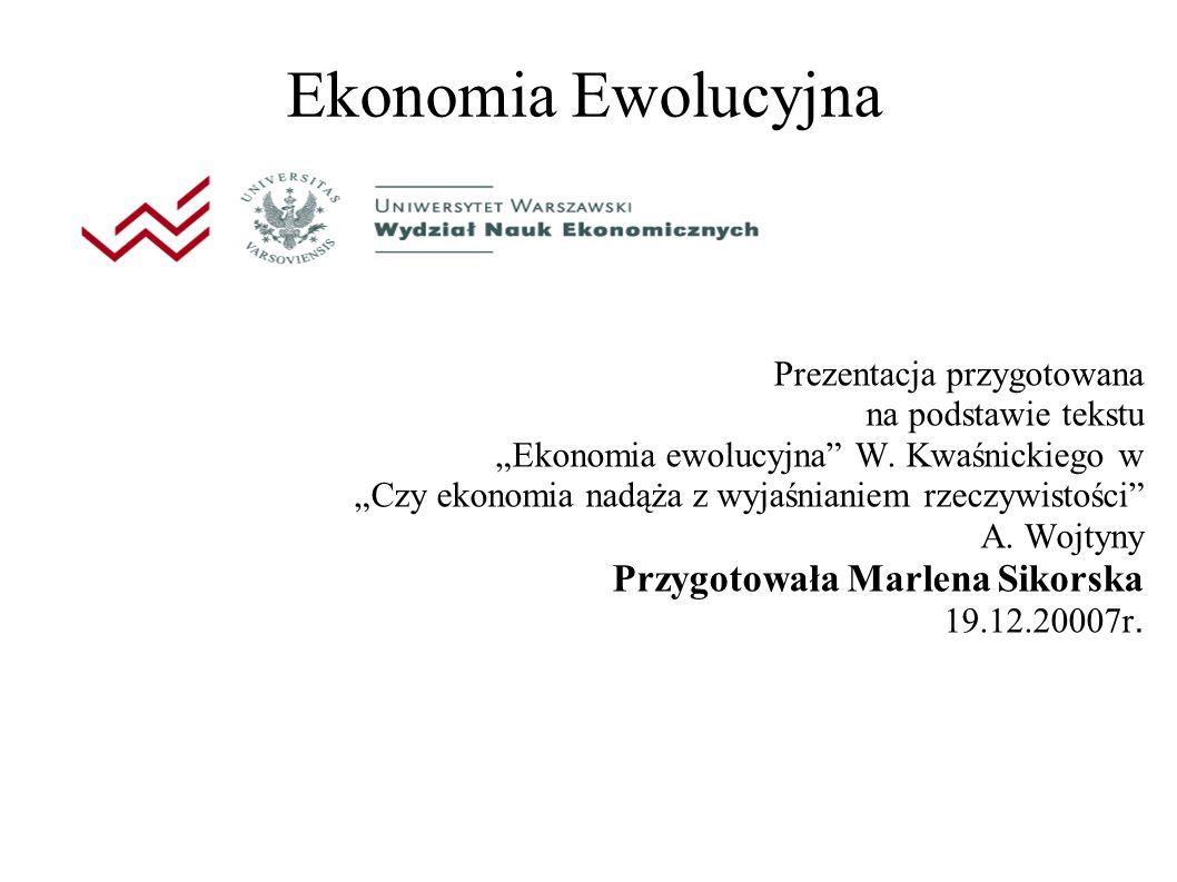 """Ekonomia Ewolucyjna Prezentacja przygotowana na podstawie tekstu """"Ekonomia ewolucyjna W."""