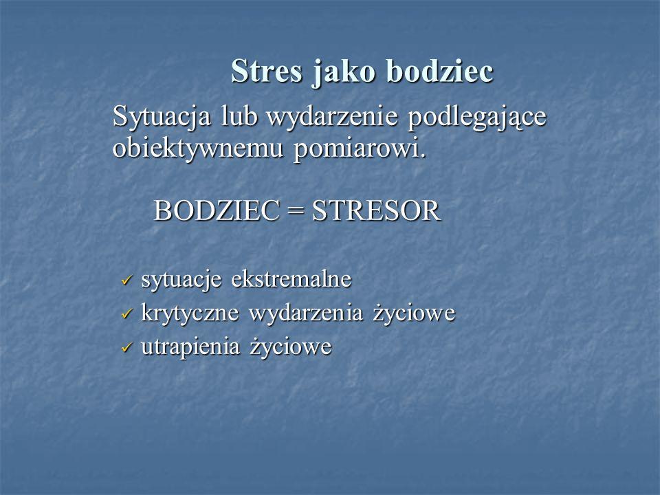Stres jako bodziec Sytuacja lub wydarzenie podlegające obiektywnemu pomiarowi. BODZIEC = STRESOR sytuacje ekstremalne sytuacje ekstremalne krytyczne w