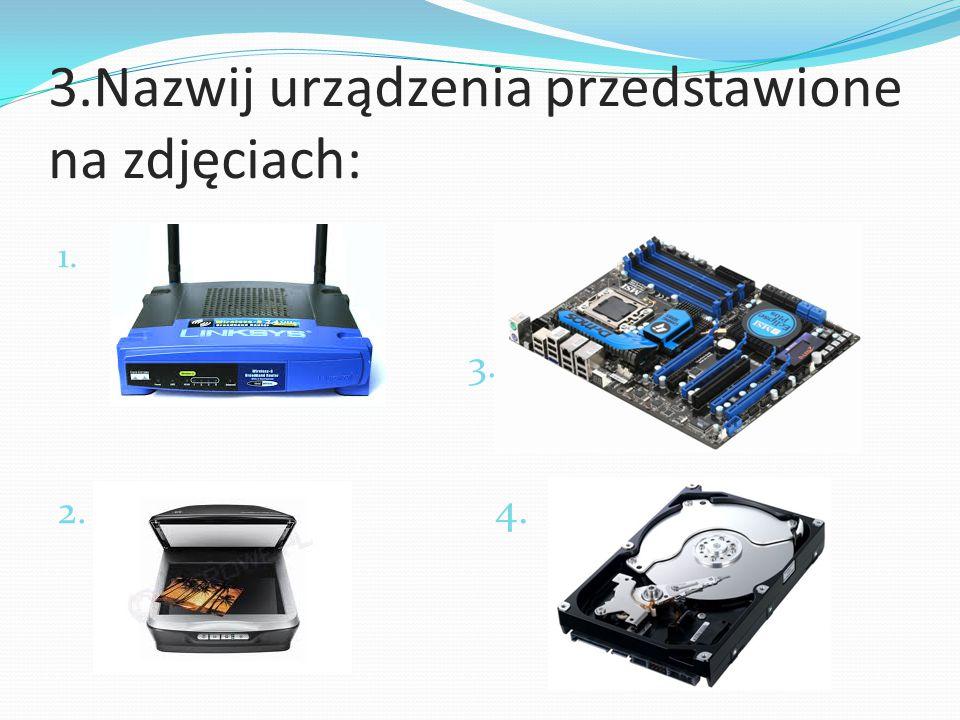 3.Nazwij urządzenia przedstawione na zdjęciach: 1. 3. 2. 4.