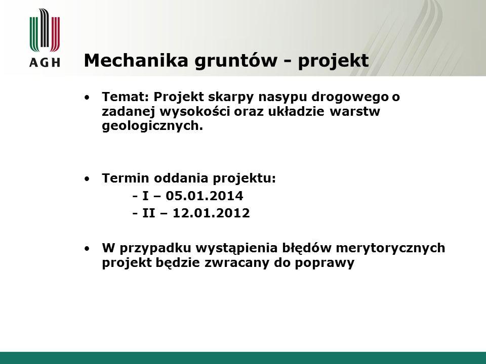 Mechanika gruntów - projekt Temat: Projekt skarpy nasypu drogowego o zadanej wysokości oraz układzie warstw geologicznych. Termin oddania projektu: -