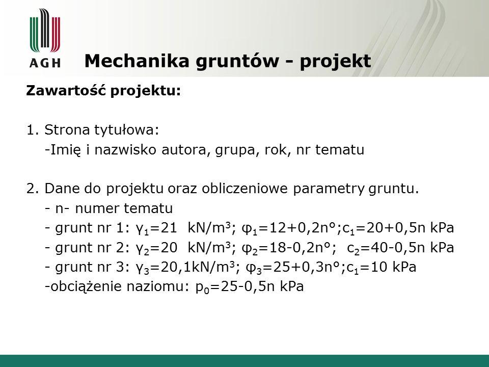 Mechanika gruntów - projekt Zawartość projektu: 1. Strona tytułowa: -Imię i nazwisko autora, grupa, rok, nr tematu 2. Dane do projektu oraz obliczenio