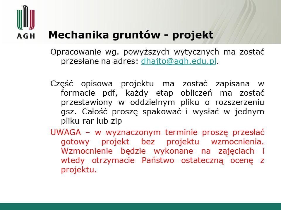 Mechanika gruntów - projekt Opracowanie wg. powyższych wytycznych ma zostać przesłane na adres: dhajto@agh.edu.pl.dhajto@agh.edu.pl Część opisowa proj