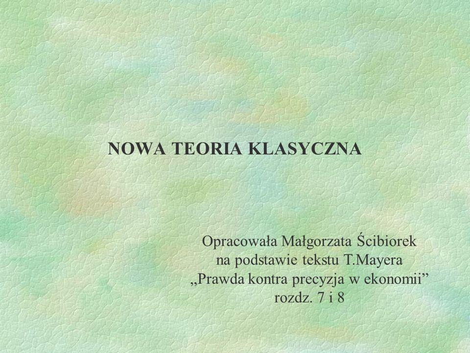 """NOWA TEORIA KLASYCZNA Opracowała Małgorzata Ścibiorek na podstawie tekstu T.Mayera """"Prawda kontra precyzja w ekonomii"""" rozdz. 7 i 8"""
