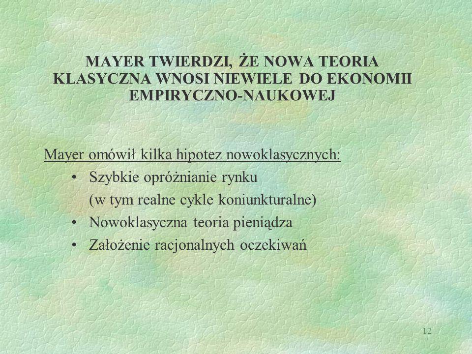 12 MAYER TWIERDZI, ŻE NOWA TEORIA KLASYCZNA WNOSI NIEWIELE DO EKONOMII EMPIRYCZNO-NAUKOWEJ Mayer omówił kilka hipotez nowoklasycznych: Szybkie opróżni