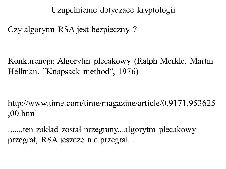 """Uzupełnienie dotyczące kryptologii Czy algorytm RSA jest bezpieczny ? Konkurencja: Algorytm plecakowy (Ralph Merkle, Martin Hellman, """"Knapsack method"""""""