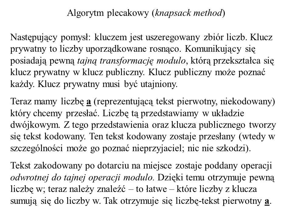 Algorytm plecakowy (knapsack method) Następujący pomysł: kluczem jest uszeregowany zbiór liczb. Klucz prywatny to liczby uporządkowane rosnąco. Komuni