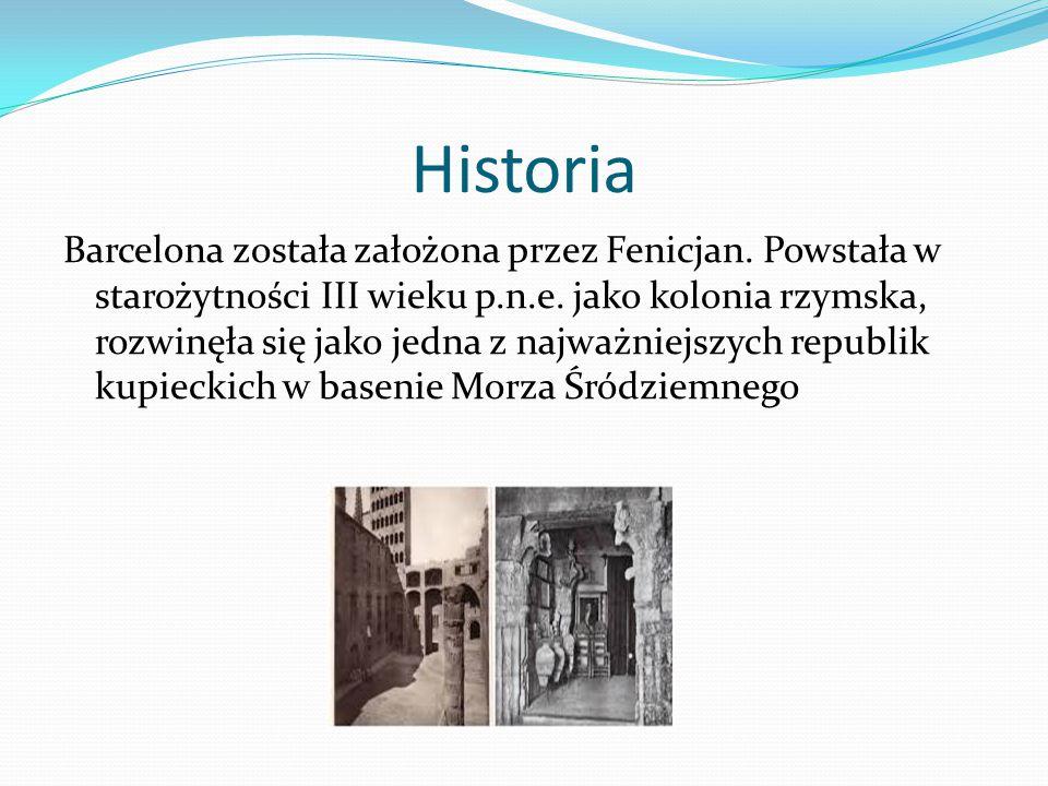 Historia Barcelona została założona przez Fenicjan. Powstała w starożytności III wieku p.n.e. jako kolonia rzymska, rozwinęła się jako jedna z najważn