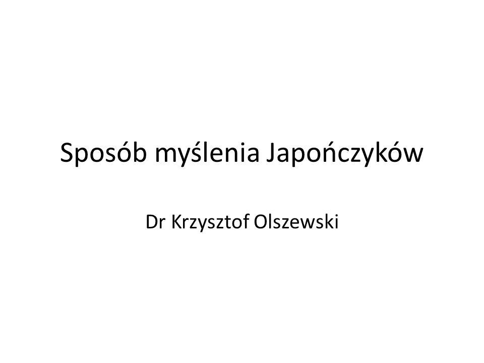 Sposób myślenia Japończyków Dr Krzysztof Olszewski