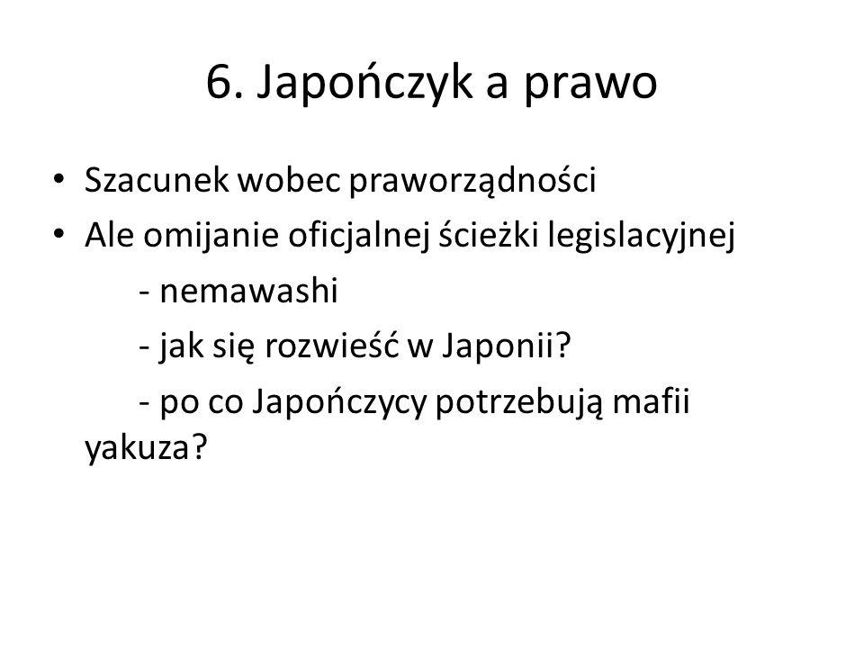 6. Japończyk a prawo Szacunek wobec praworządności Ale omijanie oficjalnej ścieżki legislacyjnej - nemawashi - jak się rozwieść w Japonii? - po co Jap