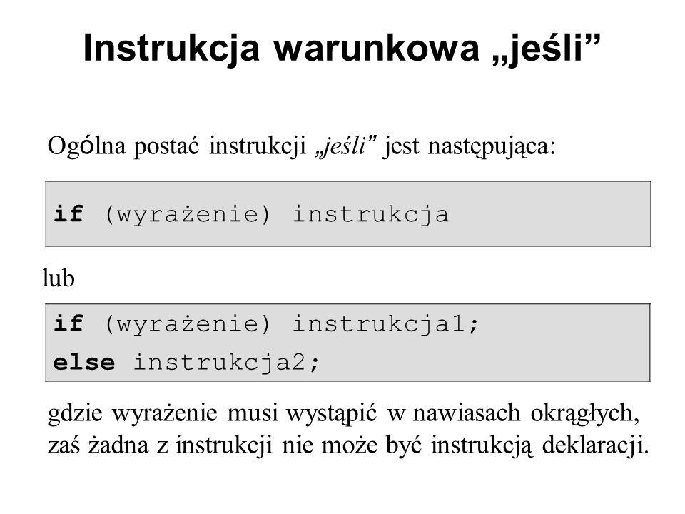 """Instrukcja warunkowa """"jeśli Og ó lna postać instrukcji """" jeśli jest następująca: if (wyrażenie) instrukcja lub if (wyrażenie) instrukcja1; else instrukcja2; gdzie wyrażenie musi wystąpić w nawiasach okrągłych, zaś żadna z instrukcji nie może być instrukcją deklaracji."""