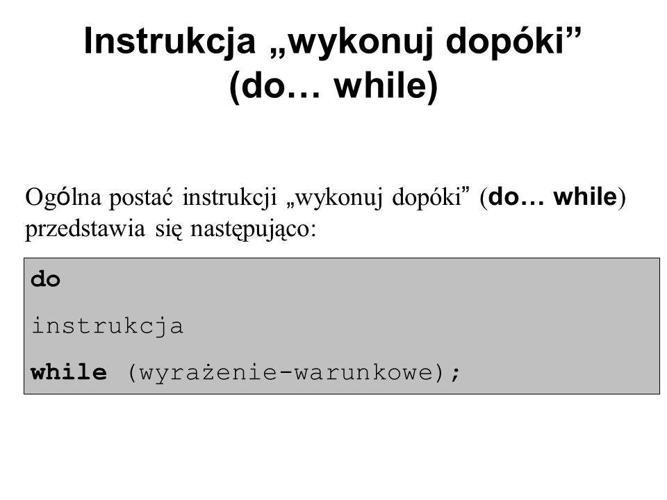 """Instrukcja """"wykonuj dopóki (do… while) Og ó lna postać instrukcji """" wykonuj dopóki ( do… while ) przedstawia się następująco: do instrukcja while (wyrażenie-warunkowe);"""