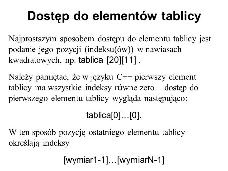 Dostęp do elementów tablicy Najprostszym sposobem dostępu do elementu tablicy jest podanie jego pozycji (indeksu(ów)) w nawiasach kwadratowych, np.