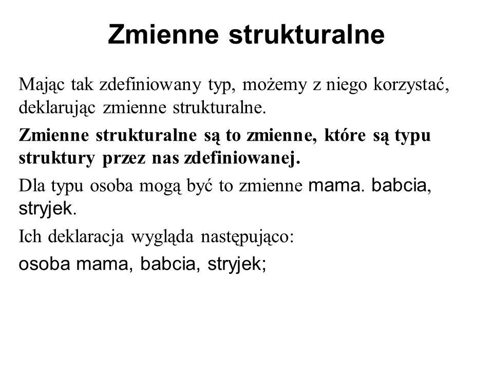 Zmienne strukturalne Mając tak zdefiniowany typ, możemy z niego korzystać, deklarując zmienne strukturalne.