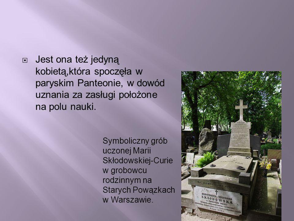  Jest ona też jedyną kobietą,która spoczęła w paryskim Panteonie, w dowód uznania za zasługi położone na polu nauki. Symboliczny grób uczonej Marii S