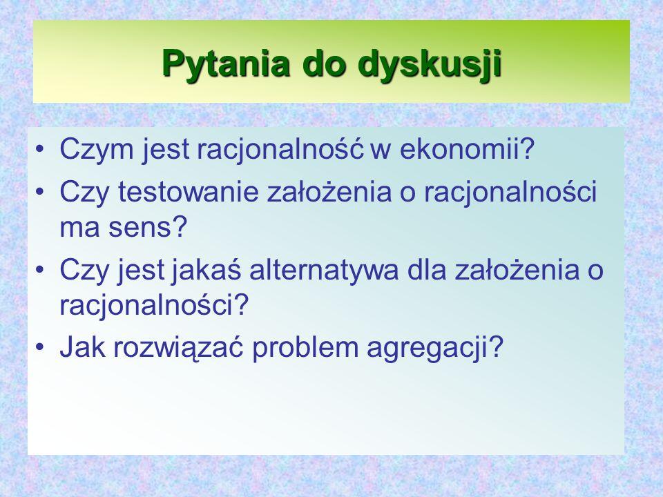 Pytania do dyskusji Czym jest racjonalność w ekonomii.