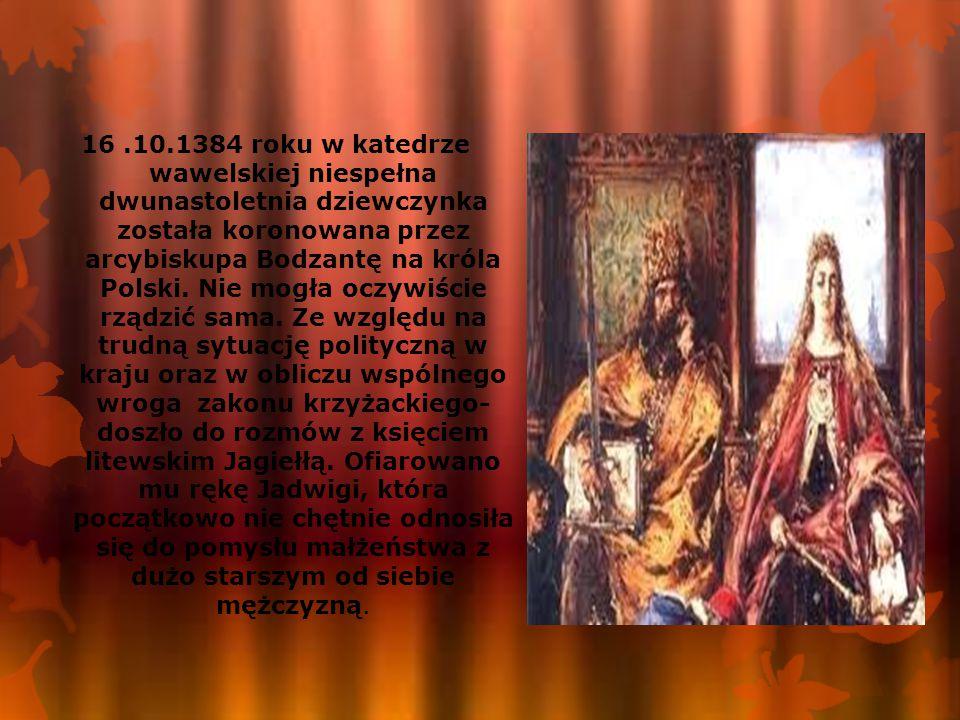 16.10.1384 roku w katedrze wawelskiej niespełna dwunastoletnia dziewczynka została koronowana przez arcybiskupa Bodzantę na króla Polski.
