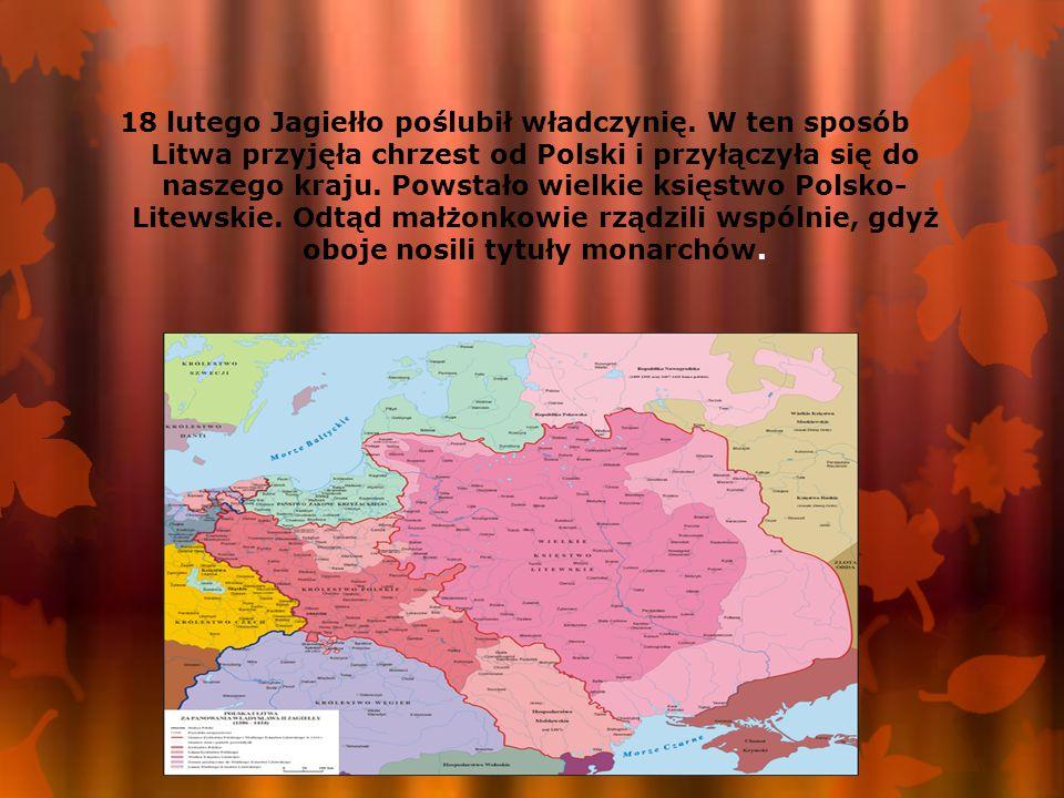 18 lutego Jagiełło poślubił władczynię. W ten sposób Litwa przyjęła chrzest od Polski i przyłączyła się do naszego kraju. Powstało wielkie księstwo Po
