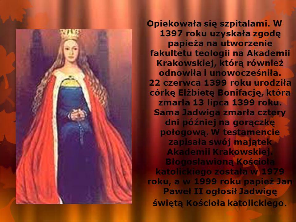 Opiekowała się szpitalami. W 1397 roku uzyskała zgodę papieża na utworzenie fakultetu teologii na Akademii Krakowskiej, którą również odnowiła i unowo