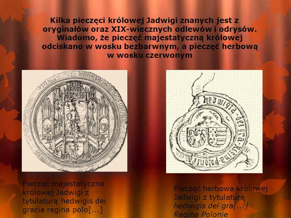 Pieczęć majestatyczna królowej Jadwigi z tytulaturą hedwigis dei gracia regina polo[...] Kilka pieczęci królowej Jadwigi znanych jest z oryginałów oraz XIX-wiecznych odlewów i odrysów.