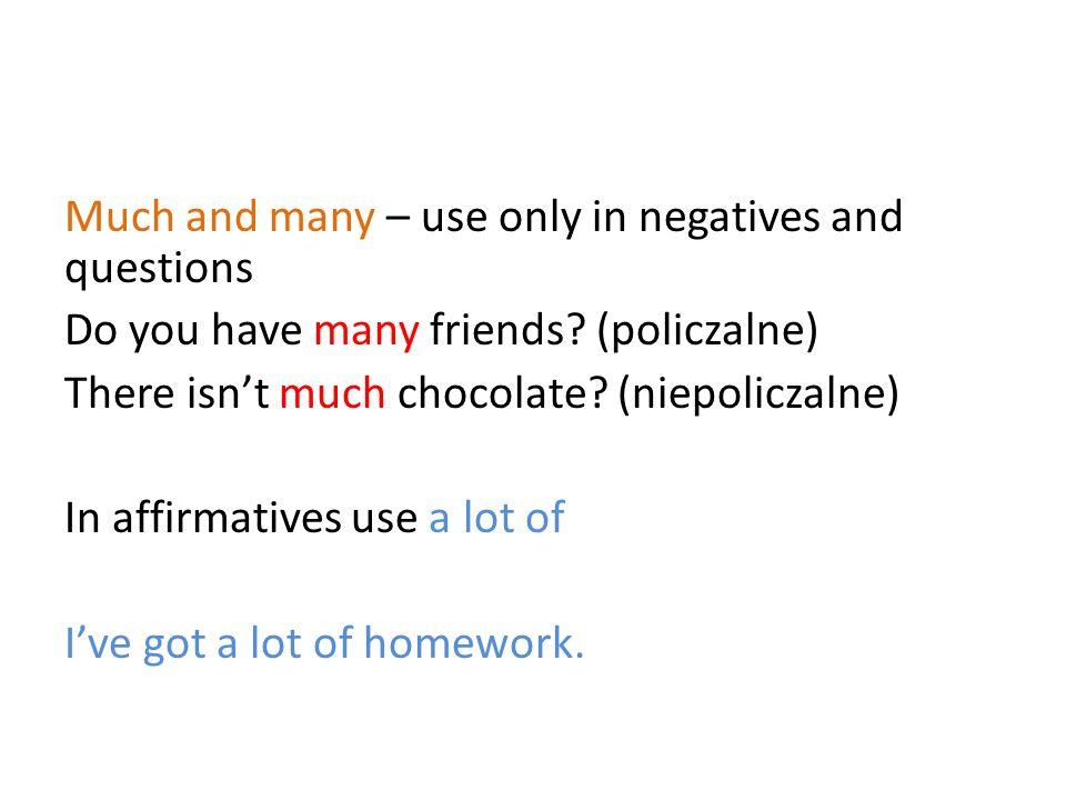 1.We haven't got__________homework tonight.2.He's very popular –he's got _____friends.