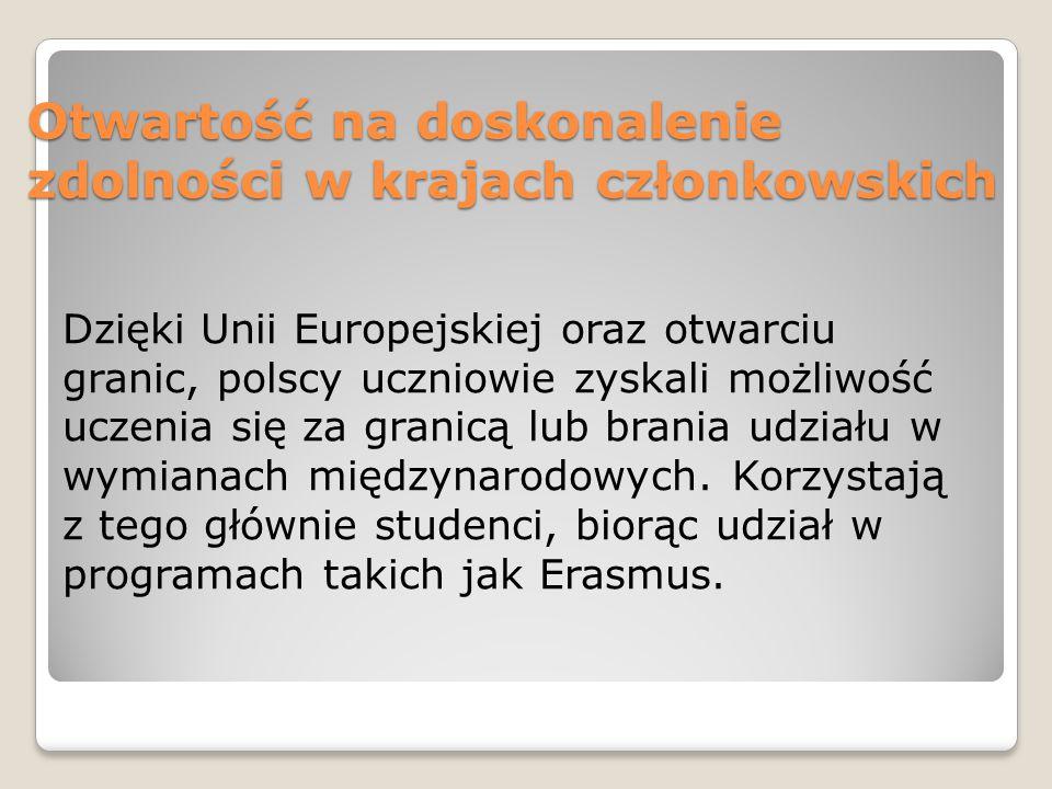 Otwartość na doskonalenie zdolności w krajach członkowskich Dzięki Unii Europejskiej oraz otwarciu granic, polscy uczniowie zyskali możliwość uczenia się za granicą lub brania udziału w wymianach międzynarodowych.