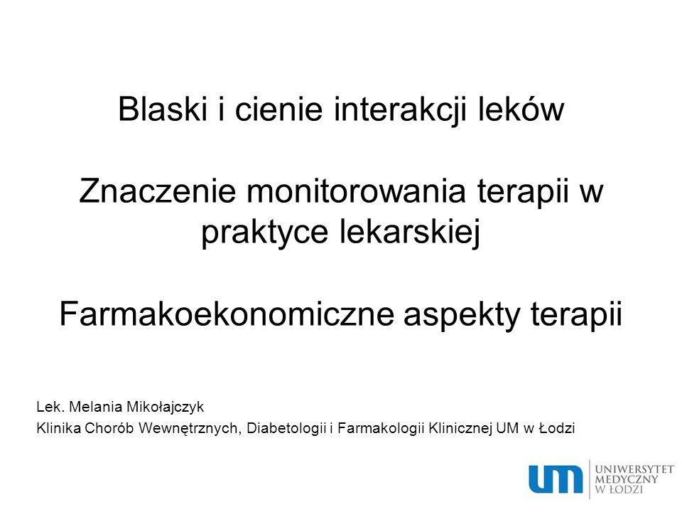 Blaski i cienie interakcji leków Znaczenie monitorowania terapii w praktyce lekarskiej Farmakoekonomiczne aspekty terapii Lek. Melania Mikołajczyk Kli