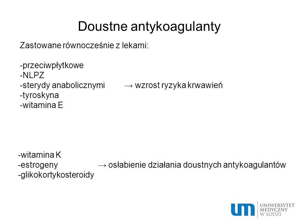 Doustne antykoagulanty  Zastowane równocześnie z lekami:  -przeciwpłytkowe  -NLPZ  -sterydy anabolicznymi → wzrost ryzyka krwawień  -tyroskyna 