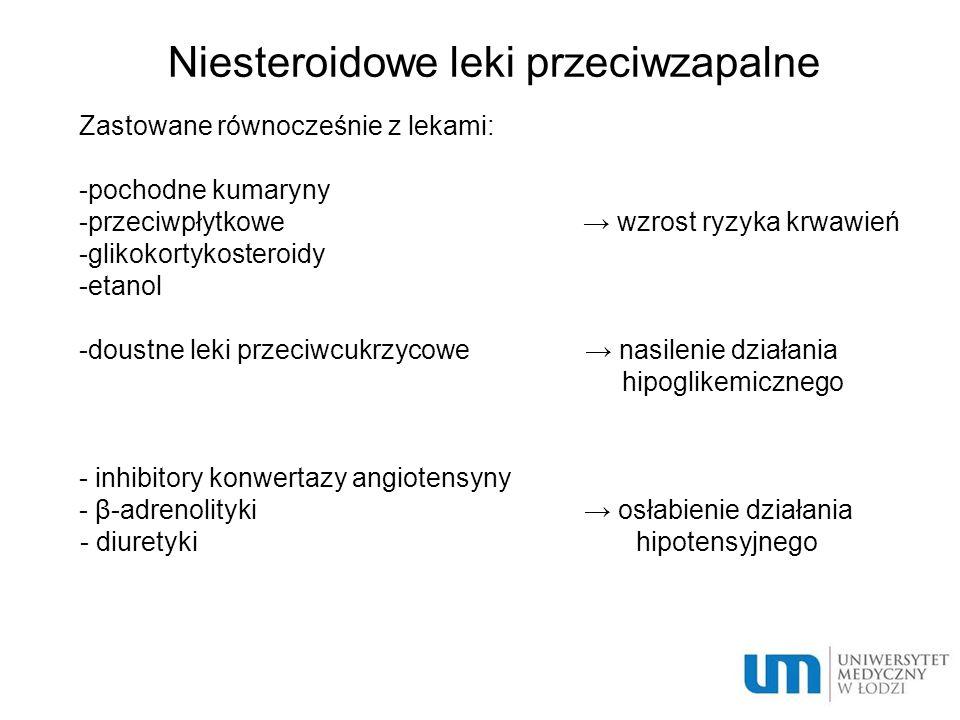 Niesteroidowe leki przeciwzapalne  Zastowane równocześnie z lekami:  -pochodne kumaryny  -przeciwpłytkowe → wzrost ryzyka krwawień  -glikokortykos