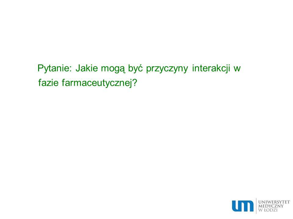 Pytanie: Jakie mogą być przyczyny interakcji w fazie farmaceutycznej?