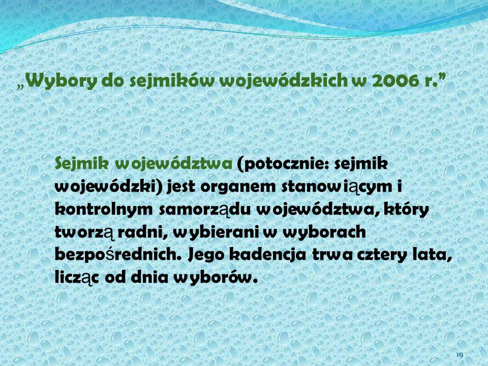 """"""" Wybory do sejmików wojewódzkich w 2006 r. Sejmik województwa (potocznie: sejmik wojewódzki) jest organem stanowi ą cym i kontrolnym samorz ą du województwa, który tworz ą radni, wybierani w wyborach bezpo ś rednich."""