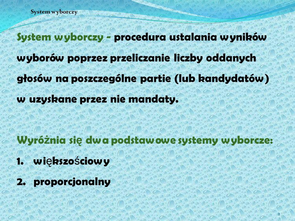 2 System wyborczy System wyborczy - procedura ustalania wyników wyborów poprzez przeliczanie liczby oddanych głosów na poszczególne partie (lub kandydatów) w uzyskane przez nie mandaty.