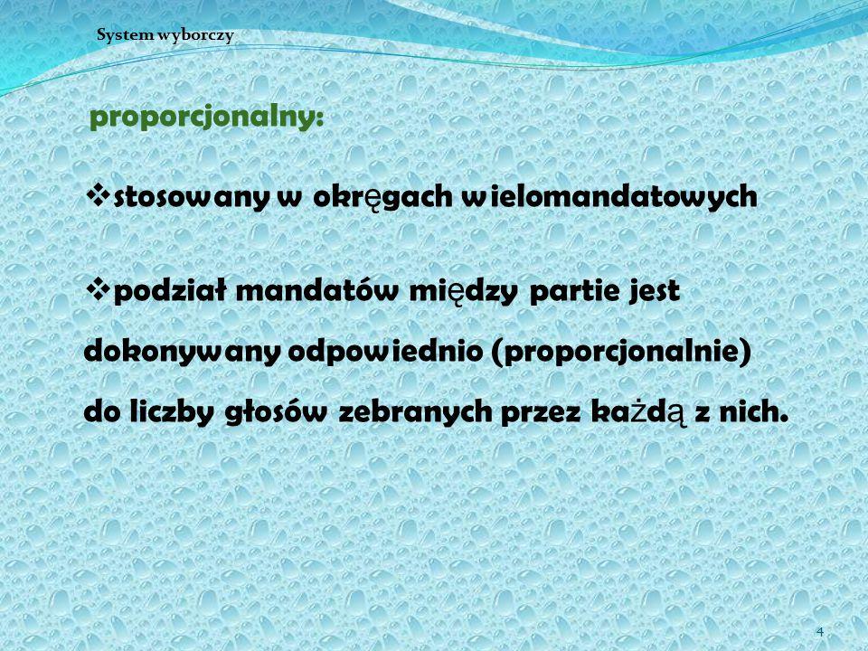 4 proporcjonalny:  stosowany w okr ę gach wielomandatowych  podział mandatów mi ę dzy partie jest dokonywany odpowiednio (proporcjonalnie) do liczby
