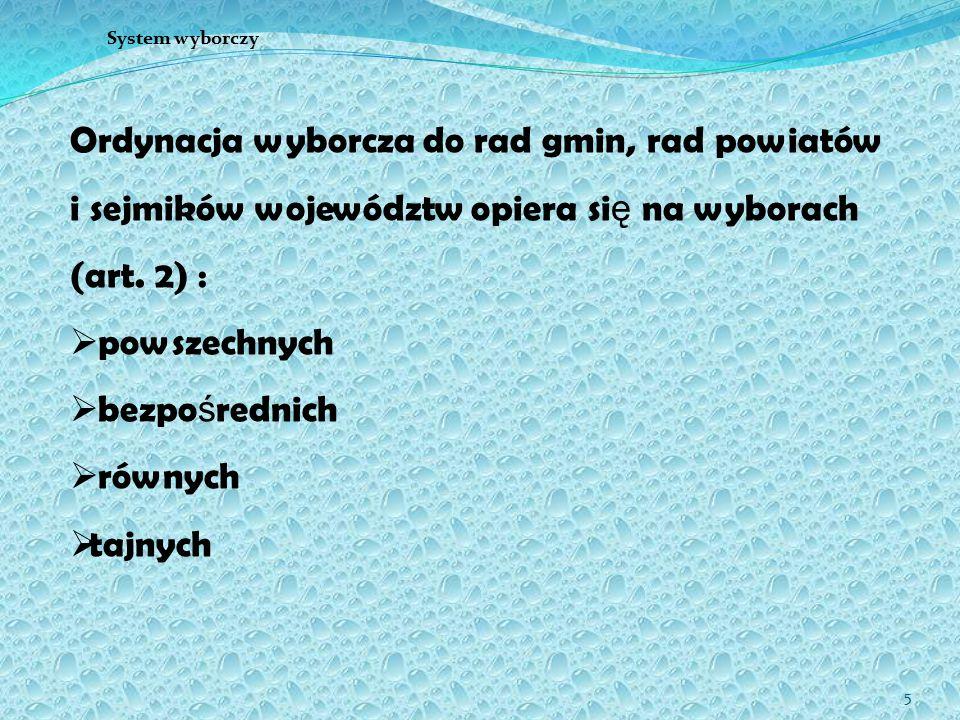 5 Ordynacja wyborcza do rad gmin, rad powiatów i sejmików województw opiera si ę na wyborach (art. 2) :  powszechnych  bezpo ś rednich  równych  t