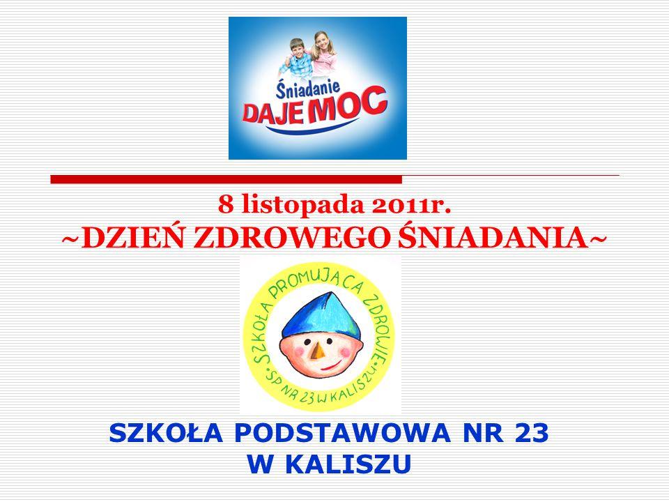 8 listopada 2011r. ~DZIEŃ ZDROWEGO ŚNIADANIA~ SZKOŁA PODSTAWOWA NR 23 W KALISZU