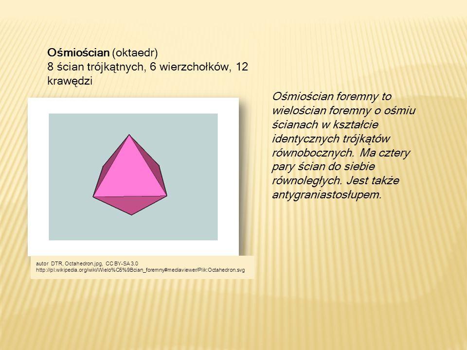 Ośmiościan (oktaedr) 8 ścian trójkątnych, 6 wierzchołków, 12 krawędzi Ośmiościan foremny to wielościan foremny o ośmiu ścianach w kształcie identyczny