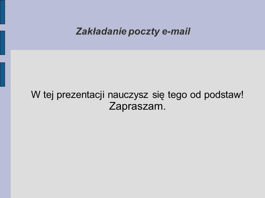Zakładanie poczty e-mail W tej prezentacji nauczysz się tego od podstaw! Zapraszam.