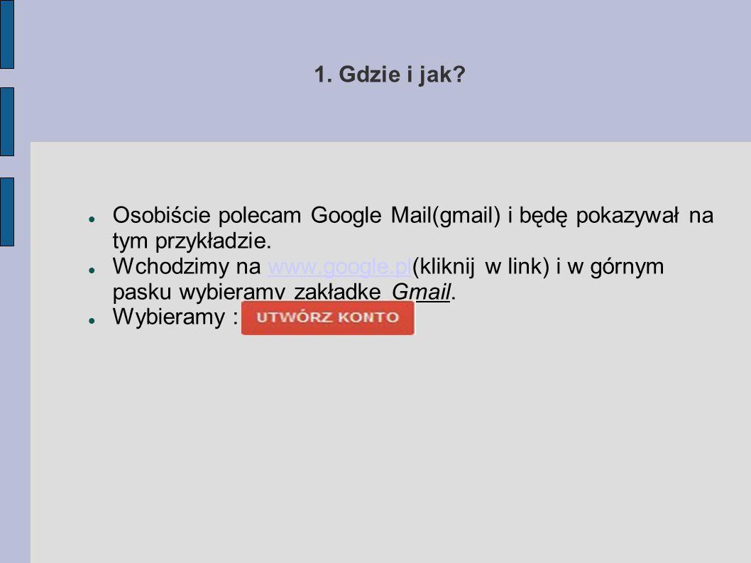 1.Gdzie i jak. Osobiście polecam Google Mail(gmail) i będę pokazywał na tym przykładzie.