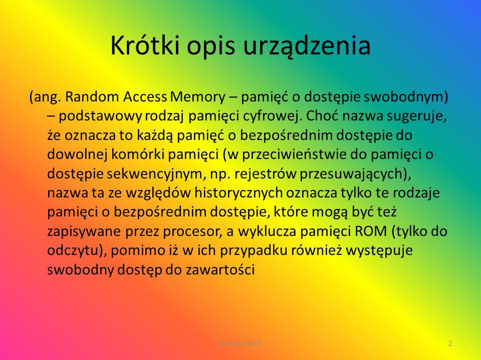 Krótki opis urządzenia (ang. Random Access Memory – pamięć o dostępie swobodnym) – podstawowy rodzaj pamięci cyfrowej. Choć nazwa sugeruje, że oznacza