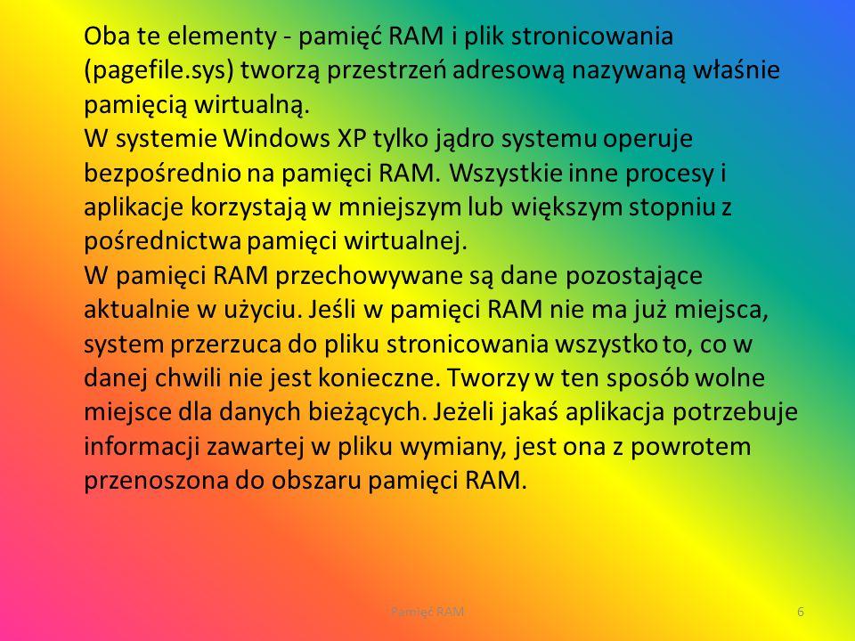 Oba te elementy - pamięć RAM i plik stronicowania (pagefile.sys) tworzą przestrzeń adresową nazywaną właśnie pamięcią wirtualną. W systemie Windows XP