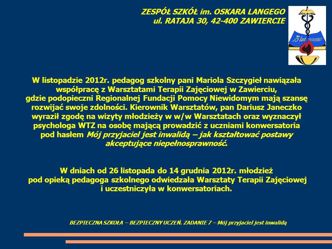 W listopadzie 2012r. pedagog szkolny pani Mariola Szczygieł nawiązała współpracę z Warsztatami Terapii Zajęciowej w Zawierciu, gdzie podopieczni Regio