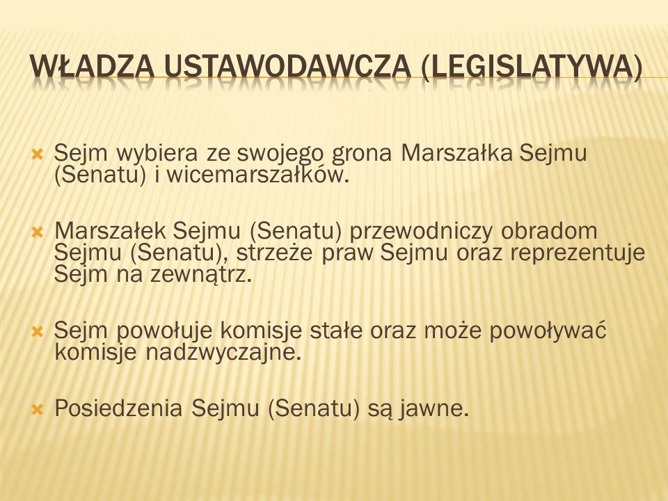  Sejm wybiera ze swojego grona Marszałka Sejmu (Senatu) i wicemarszałków.  Marszałek Sejmu (Senatu) przewodniczy obradom Sejmu (Senatu), strzeże pra