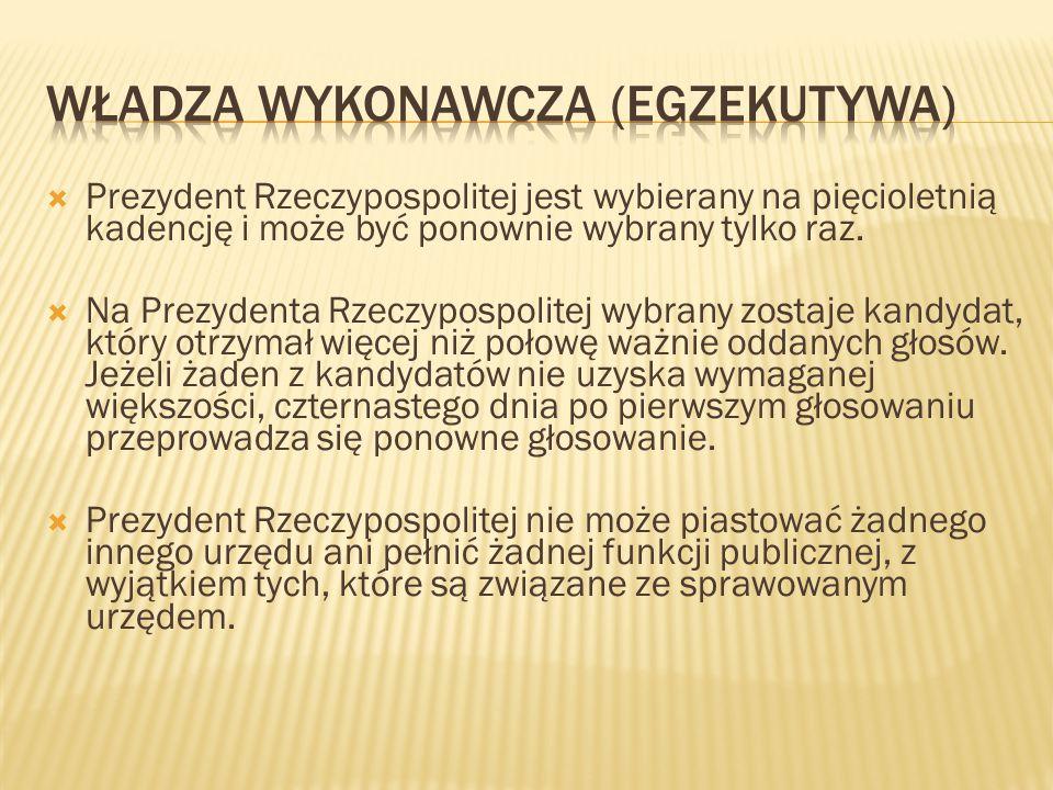  Prezydent Rzeczypospolitej jest wybierany na pięcioletnią kadencję i może być ponownie wybrany tylko raz.  Na Prezydenta Rzeczypospolitej wybrany z