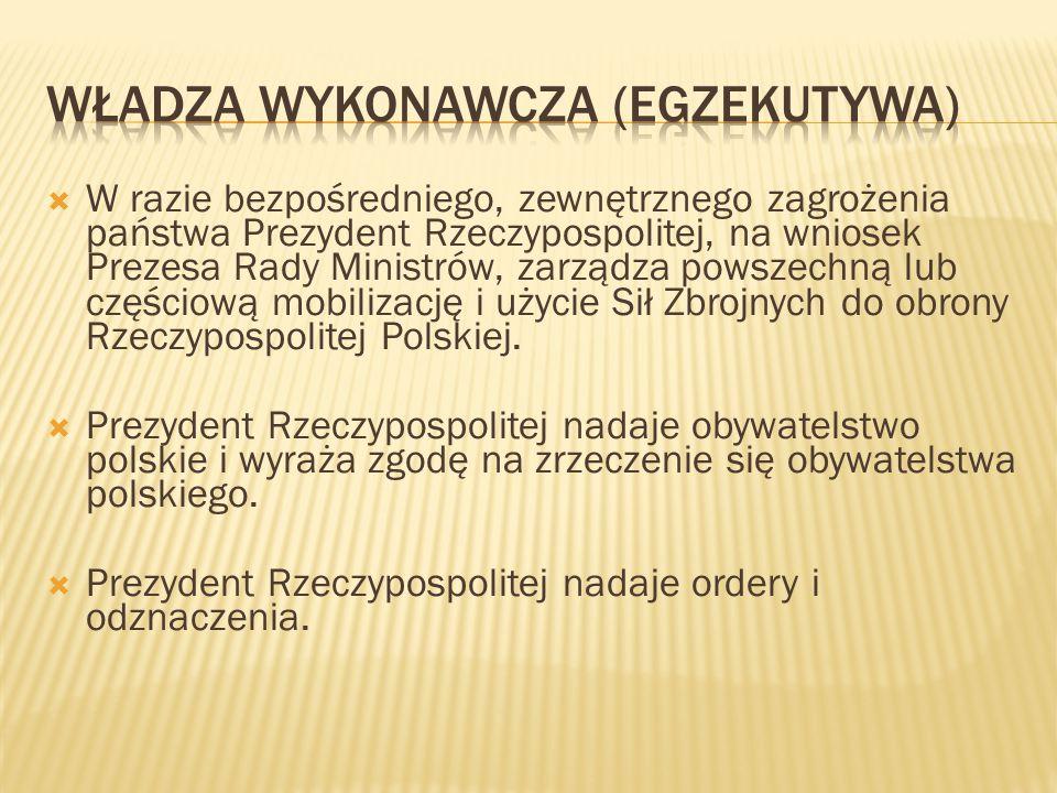 W razie bezpośredniego, zewnętrznego zagrożenia państwa Prezydent Rzeczypospolitej, na wniosek Prezesa Rady Ministrów, zarządza powszechną lub częśc