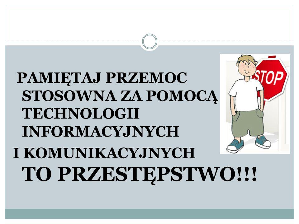 PAMIĘTAJ PRZEMOC STOSOWNA ZA POMOCĄ TECHNOLOGII INFORMACYJNYCH I KOMUNIKACYJNYCH TO PRZESTĘPSTWO!!!