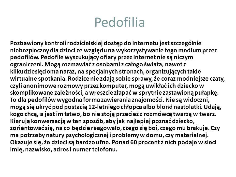 Pedofilia Pozbawiony kontroli rodzicielskiej dostęp do Internetu jest szczególnie niebezpieczny dla dzieci ze względu na wykorzystywanie tego medium przez pedofilów.