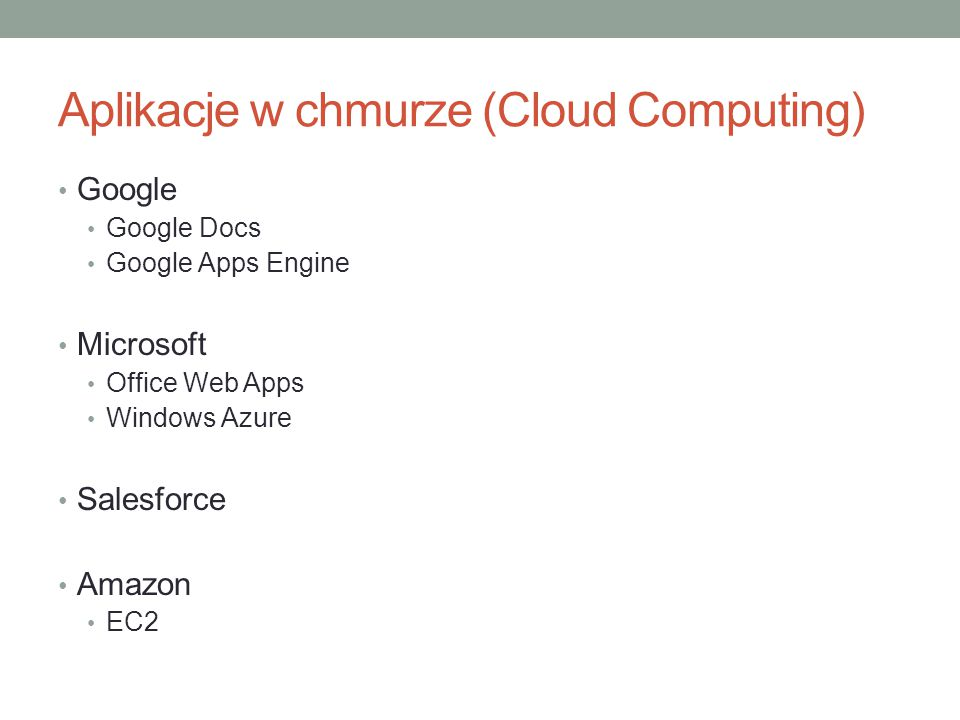 Aplikacje w chmurze (Cloud Computing) Google Google Docs Google Apps Engine Microsoft Office Web Apps Windows Azure Salesforce Amazon EC2