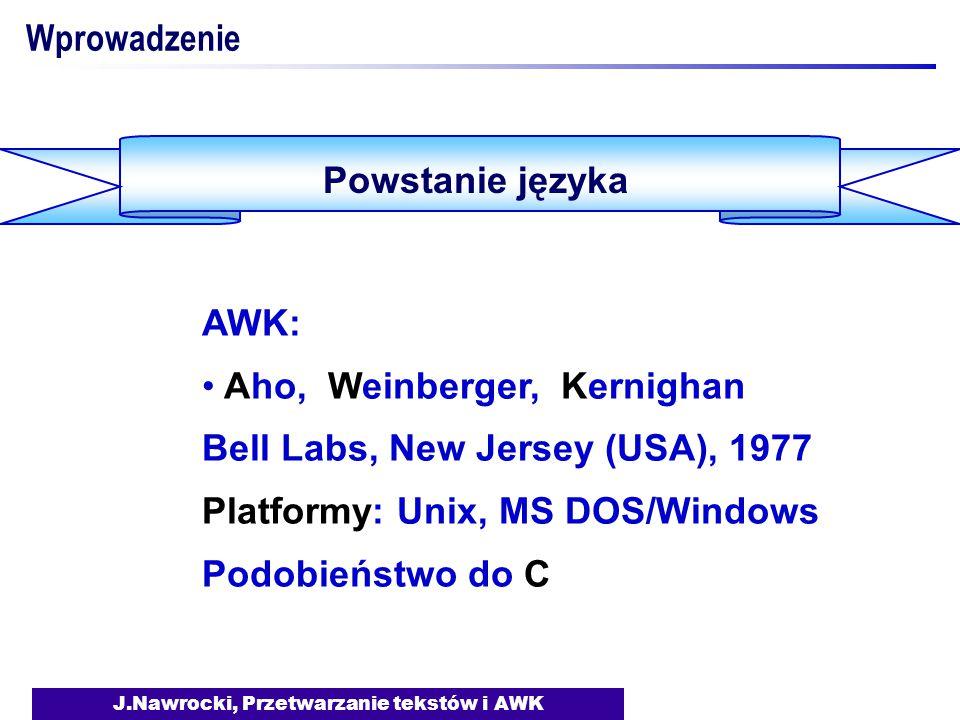 J.Nawrocki, Przetwarzanie tekstów i AWK Idea języka AWK Jerzy Nawrocki 43089 I1 Jan Kowalski 43780 I2 Adam Malinowski 43990 I1 Pole Wiersz Pola: $1, $2, $3,...