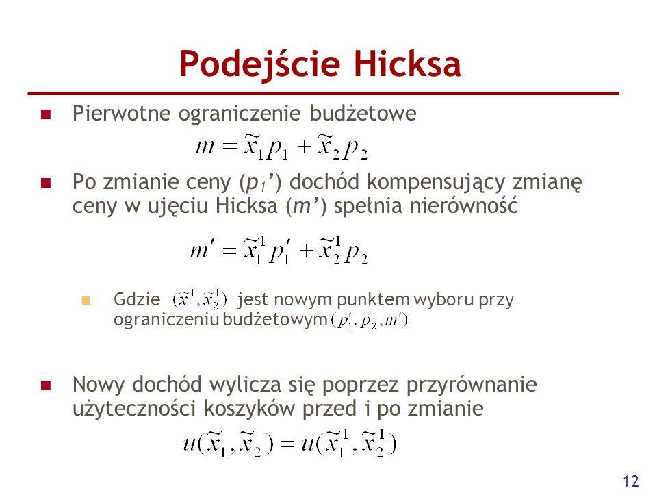 12 Podejście Hicksa Pierwotne ograniczenie budżetowe Po zmianie ceny (p 1 ') dochód kompensujący zmianę ceny w ujęciu Hicksa (m') spełnia nierówność G