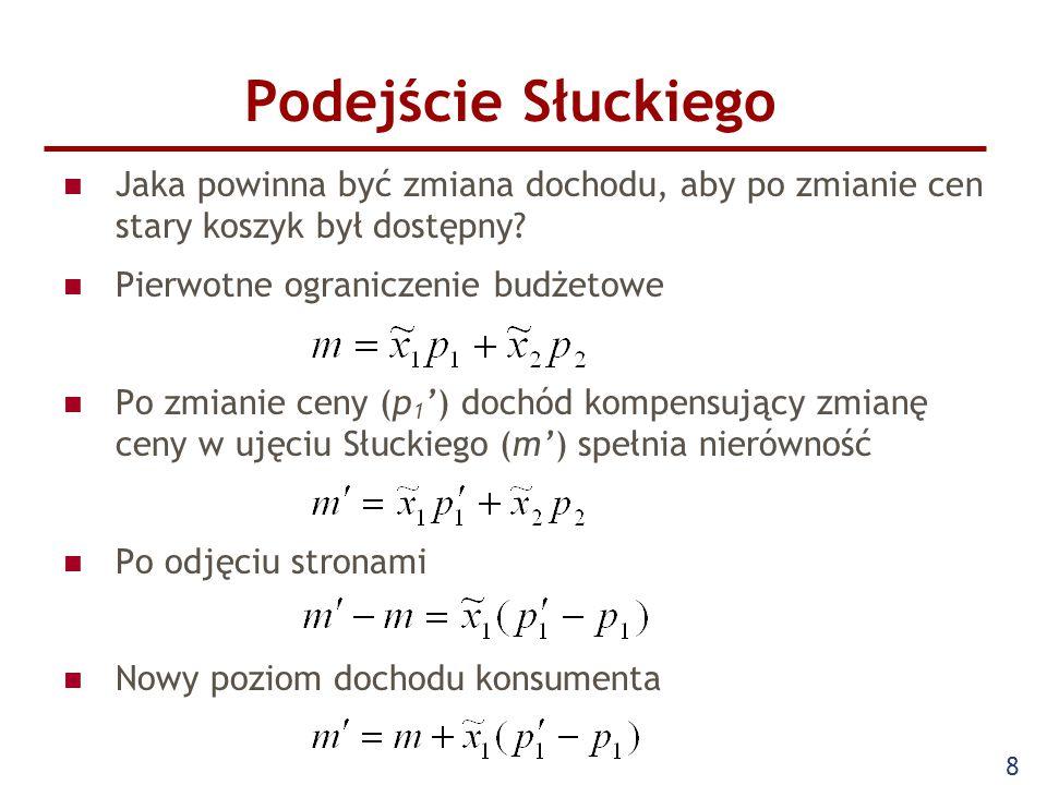 8 Podejście Słuckiego Jaka powinna być zmiana dochodu, aby po zmianie cen stary koszyk był dostępny? Pierwotne ograniczenie budżetowe Po zmianie ceny